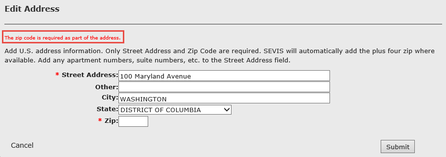 "b. If the zip code or street address was not entered, an error message displays, ""The zip code is required as part of the address."" The DSO must either Cancel the address or enter the Zip code and click Submit."