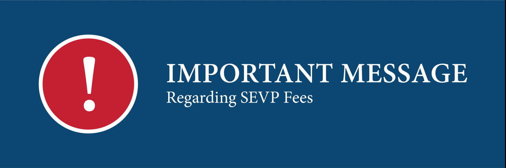 Important Message Regarding SEVP Fees
